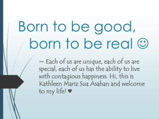 Born to be good, 			born to be real  