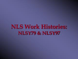 NLS Work Histories: NLSY79 & NLSY97