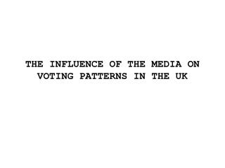 THE INFLUENCE OF THE MEDIA ON VOTING PATTERNS IN THE UK