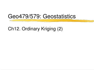 Geo479/579: Geostatistics Ch12. Ordinary Kriging (2)