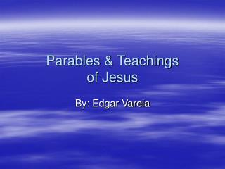 Parables & Teachings  of Jesus
