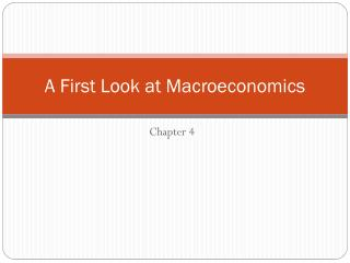 A First Look at Macroeconomics