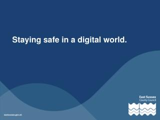 Staying safe in a digital world.