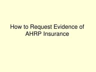How to Request Evidence of  AHRP Insurance