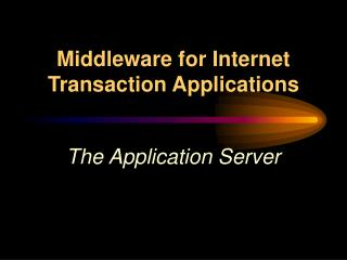 Middleware for Internet Transaction Applications