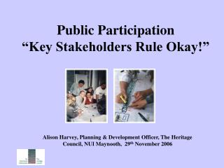 "Public Participation  ""Key Stakeholders Rule Okay!"""