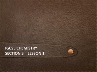 iGCSE chemistry Section 3 lesson 1