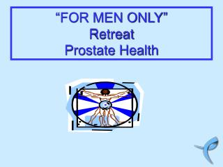 """FOR MEN ONLY"" Retreat Prostate Health"