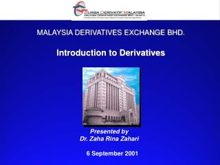 MALAYSIA DERIVATIVES EXCHANGE BHD. Introduction to Derivatives