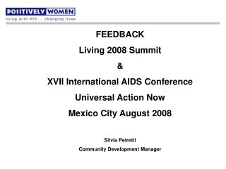 FEEDBACK Living 2008 Summit & XVII International AIDS Conference Universal Action Now Mexico City August 2008 Silvia