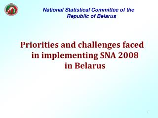 Priorities and challenges faced  in implementing SNA 2008  in Belarus