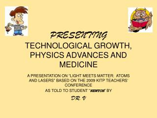PRESENTING TECHNOLOGICAL GROWTH, PHYSICS ADVANCES AND MEDICINE