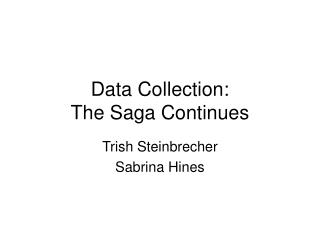 Data Collection:   The Saga Continues