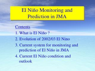 Contents 1. What is El Niño ? 2. Evolution of 2002/03 El Nino