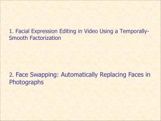 1. Facial  Expression Editing in Video Using a Temporally-Smooth  Factorization