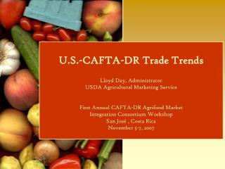 U.S.-CAFTA-DR Trade Trends Lloyd Day, Administrator USDA Agricultural Marketing Service