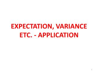 EXPECTATION, VARIANCE ETC. - APPLICATION