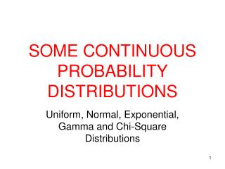 SOME CONTINUOUS PROBABILITY DISTRIBUTIONS