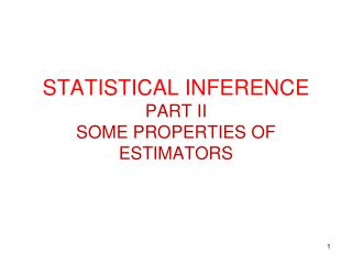 STATISTICAL INFERENCE PART II SOME PROPERTIES OF ESTIMATORS