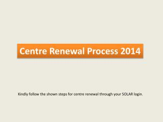 Centre Renewal Process 2014