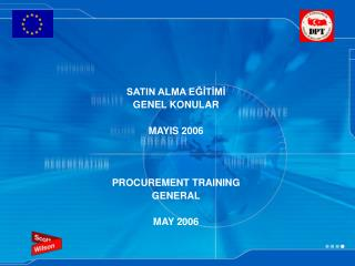 SATIN ALMA EĞİTİMİ GENEL KONULAR MAYIS 2006 PROCUREMENT TRAINING GENERAL MAY 2006