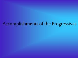 Accomplishments of the Progressives