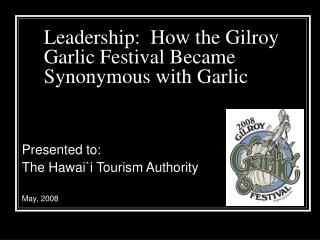 Leadership:  How the Gilroy Garlic Festival Became Synonymous with Garlic