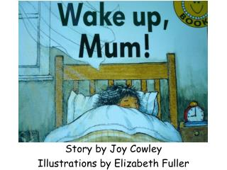 Story by Joy Cowley Illustrations by Elizabeth Fuller