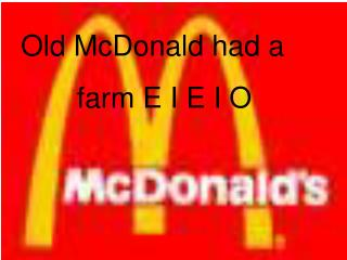 Old McDonald had a         farm E I E I O