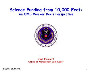 Science Funding from 10,000 Feet: An OMB Worker Bee's Perspective