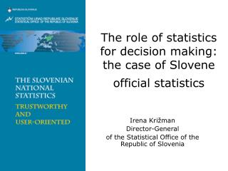 T he role of statistics  for decision making :  the case of Slovene official  s tatistics