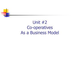 Unit #2 Co-operatives As a Business Model
