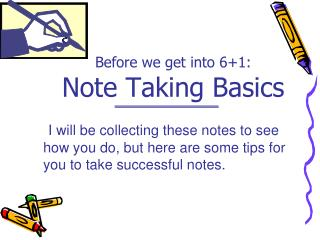 Before we get into 6+1: Note Taking Basics