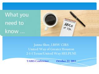 Janna Shoe, LBSW CIRS United Way of Greater Houston 2-1-1 Texas/United Way HELPLNE