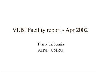 VLBI Facility report - Apr 2002