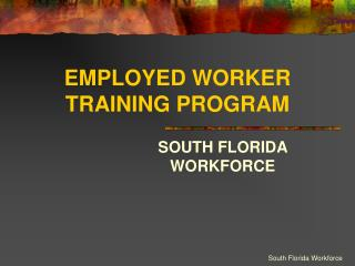 EMPLOYED WORKER TRAINING PROGRAM