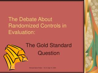 The Debate About Randomized Controls in Evaluation: