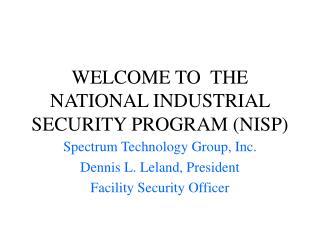 WELCOME TO  THE NATIONAL INDUSTRIAL SECURITY PROGRAM (NISP)