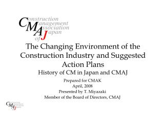 Prepared for CMAK April, 2008 Presented by T. Miyazaki Member of the Board of Directors, CMAJ