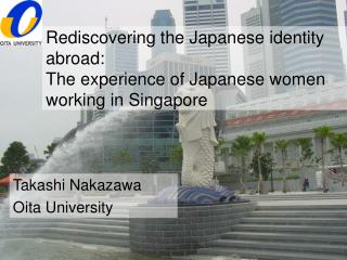Rediscovering the Japanese identity abroad:  The experience of Japanese women working in Singapore
