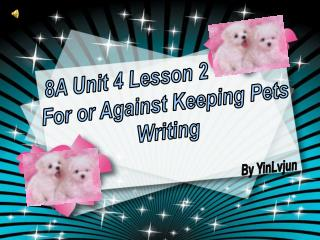 8A Unit 4 Lesson 2               For or Against Keeping Pets Writing
