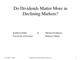 Do Dividends Matter More in  Declining Markets?