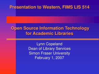 Presentation to Western, FIMS LIS 514  Open Source Information Technology for Academic Libraries