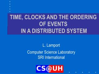 TIME, CLOCKS AND THE ORDERING OF EVENTS  IN A DISTRIBUTED SYSTEM