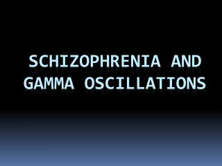 Schizophrenia and Gamma Oscillations