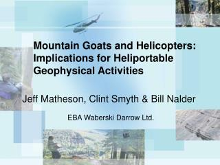 Mountain Goats and Helicopters: Implications for Heliportable Geophysical Activities