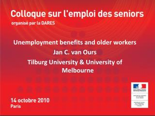 Unemployment benefits and older workers Jan C. van Ours