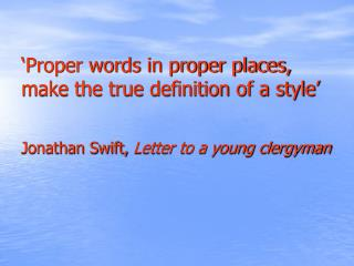 'Proper words in proper places, make the true definition of a style'