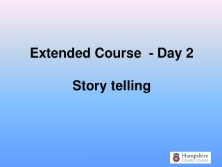 Extended Course  - Day 2  Story telling