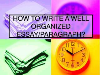 HOW TO WRITE A WELL ORGANIZED ESSAY/PARAGRAPH?